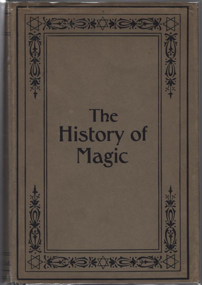 The History of Magic Including a Clear and Precise Exposition of Its Procedure, Its Rites and Its Mysteries